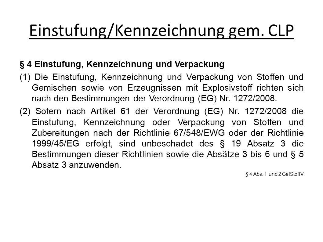 Einstufung/Kennzeichnung gem. CLP § 4 Einstufung, Kennzeichnung und Verpackung (1) Die Einstufung, Kennzeichnung und Verpackung von Stoffen und Gemisc