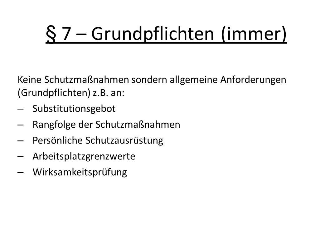 § 7 – Grundpflichten (immer) Keine Schutzmaßnahmen sondern allgemeine Anforderungen (Grundpflichten) z.B. an: – Substitutionsgebot – Rangfolge der Sch