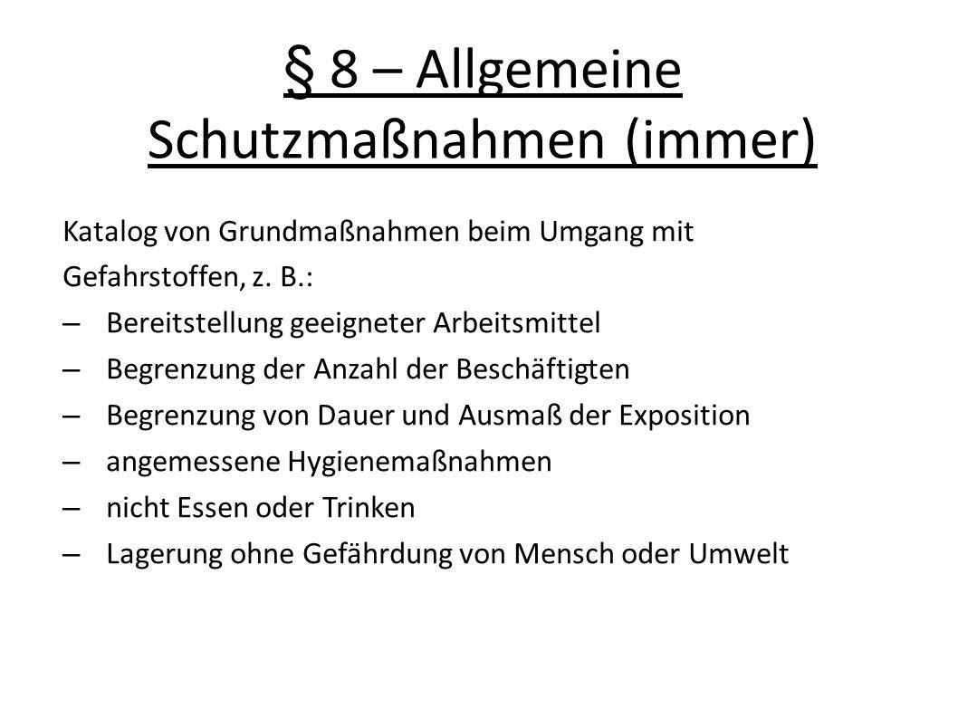 § 8 – Allgemeine Schutzmaßnahmen (immer) Katalog von Grundmaßnahmen beim Umgang mit Gefahrstoffen, z.