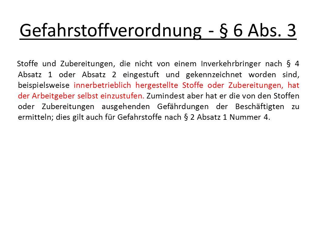 Gefahrstoffverordnung - § 6 Abs. 3 Stoffe und Zubereitungen, die nicht von einem Inverkehrbringer nach § 4 Absatz 1 oder Absatz 2 eingestuft und geken