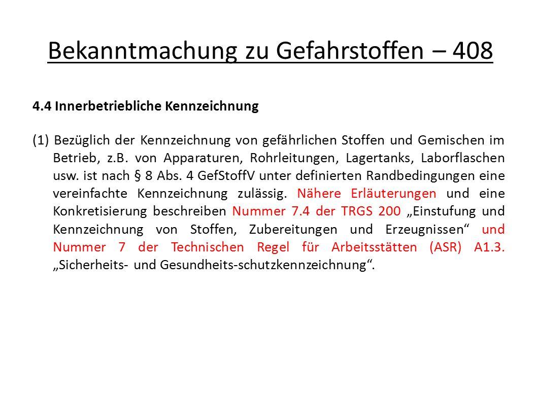 Bekanntmachung zu Gefahrstoffen – 408 4.4 Innerbetriebliche Kennzeichnung (1) Bezüglich der Kennzeichnung von gefährlichen Stoffen und Gemischen im Betrieb, z.B.
