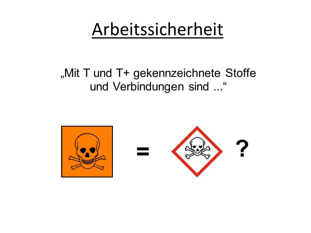 """Arbeitssicherheit = ? """"Mit T und T+ gekennzeichnete Stoffe und Verbindungen sind..."""