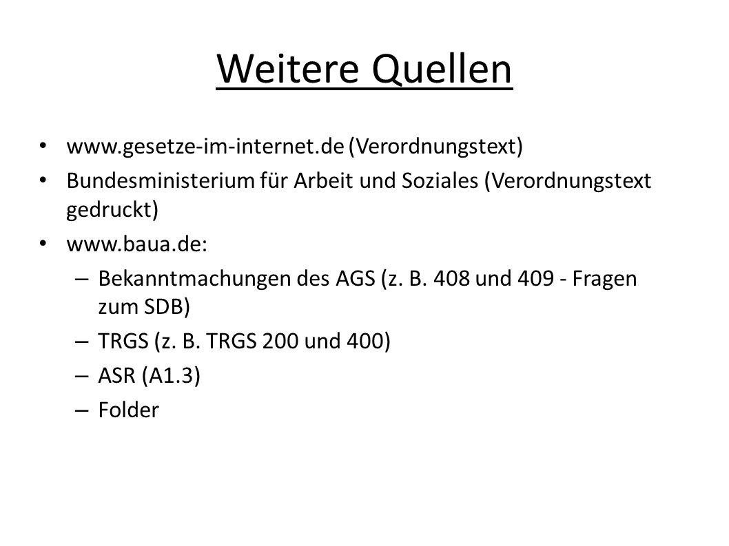 Weitere Quellen www.gesetze-im-internet.de (Verordnungstext) Bundesministerium für Arbeit und Soziales (Verordnungstext gedruckt) www.baua.de: – Bekanntmachungen des AGS (z.