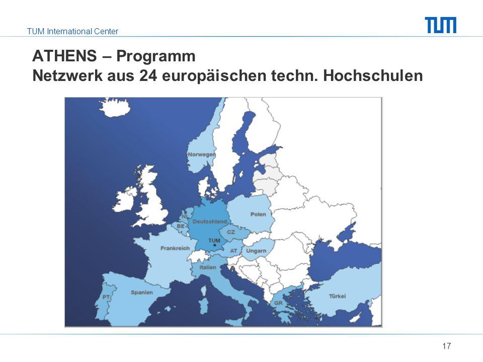 TUM International Center Europakarte einfügen, Länder markiert 17 ATHENS – Programm Netzwerk aus 24 europäischen techn. Hochschulen
