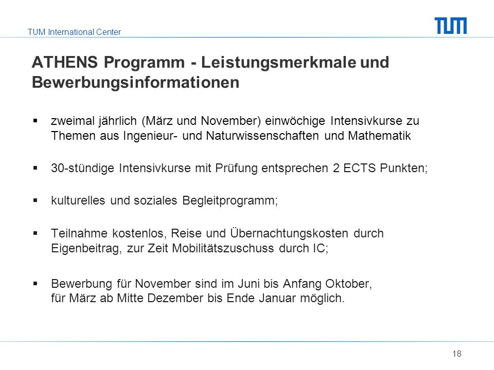 TUM International Center  zweimal jährlich (März und November) einwöchige Intensivkurse zu Themen aus Ingenieur- und Naturwissenschaften und Mathemat