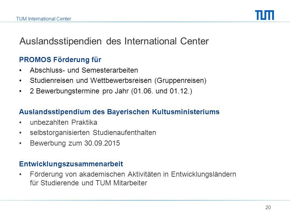 TUM International Center Auslandsstipendien des International Center PROMOS Förderung für Abschluss- und Semesterarbeiten Studienreisen und Wettbewerbsreisen (Gruppenreisen) 2 Bewerbungstermine pro Jahr (01.06.