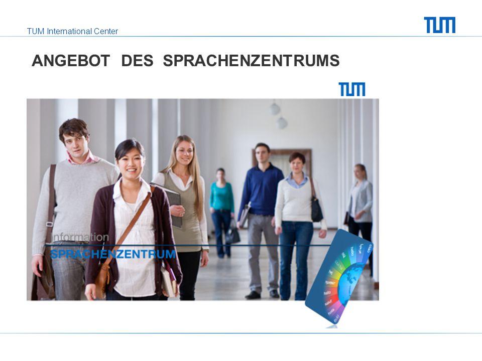 TUM International Center ANGEBOT DES SPRACHENZENTRUMS