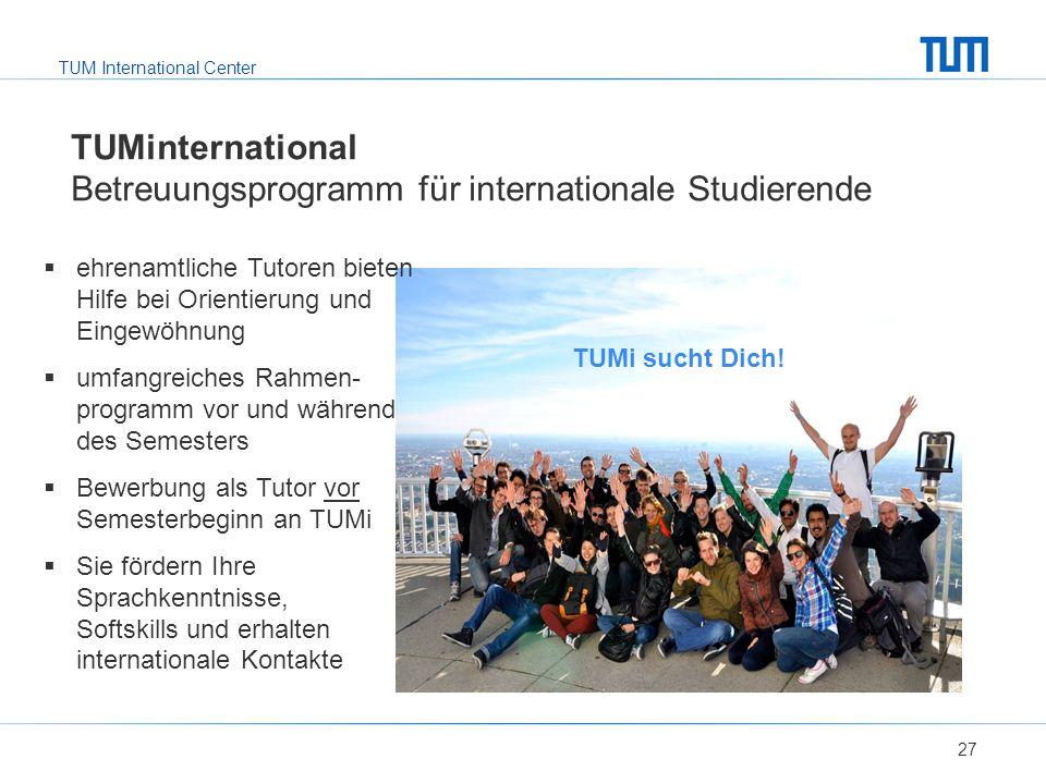 TUM International Center TUMinternational Betreuungsprogramm für internationale Studierende 27  ehrenamtliche Tutoren bieten Hilfe bei Orientierung u