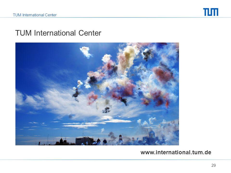 TUM International Center 29 www.international.tum.de