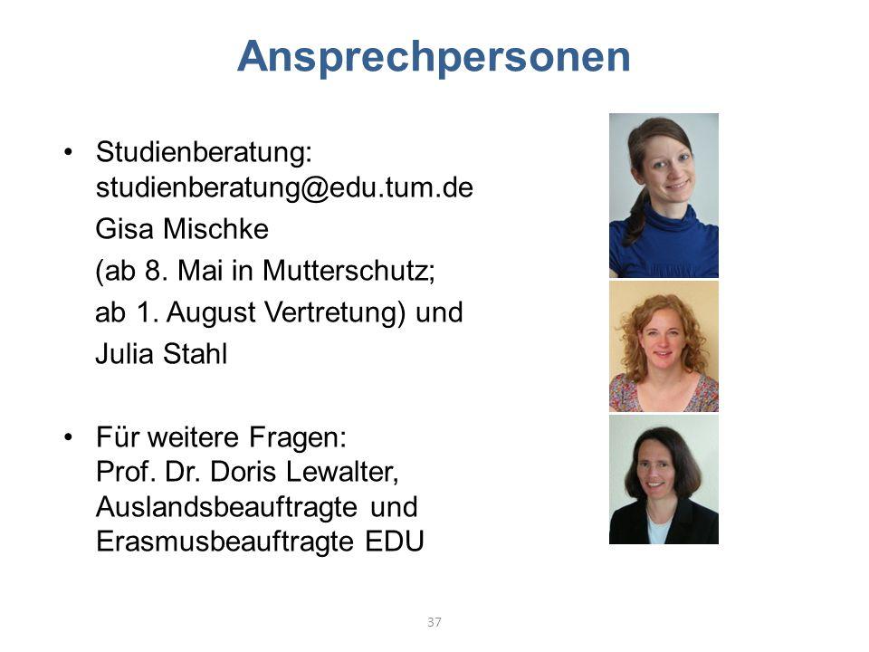 Ansprechpersonen Studienberatung: studienberatung@edu.tum.de Gisa Mischke (ab 8. Mai in Mutterschutz; ab 1. August Vertretung) und Julia Stahl Für wei