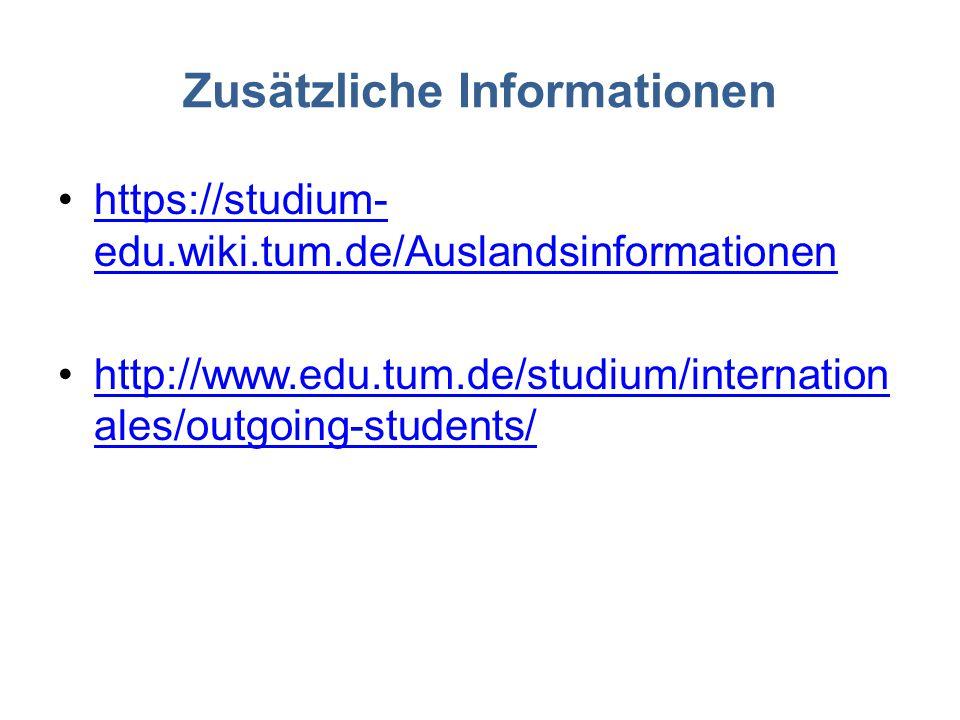 Zusätzliche Informationen https://studium- edu.wiki.tum.de/Auslandsinformationenhttps://studium- edu.wiki.tum.de/Auslandsinformationen http://www.edu.tum.de/studium/internation ales/outgoing-students/http://www.edu.tum.de/studium/internation ales/outgoing-students/