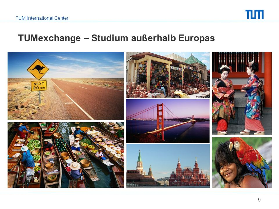 TUM International Center TUMexchange – Studium außerhalb Europas 9
