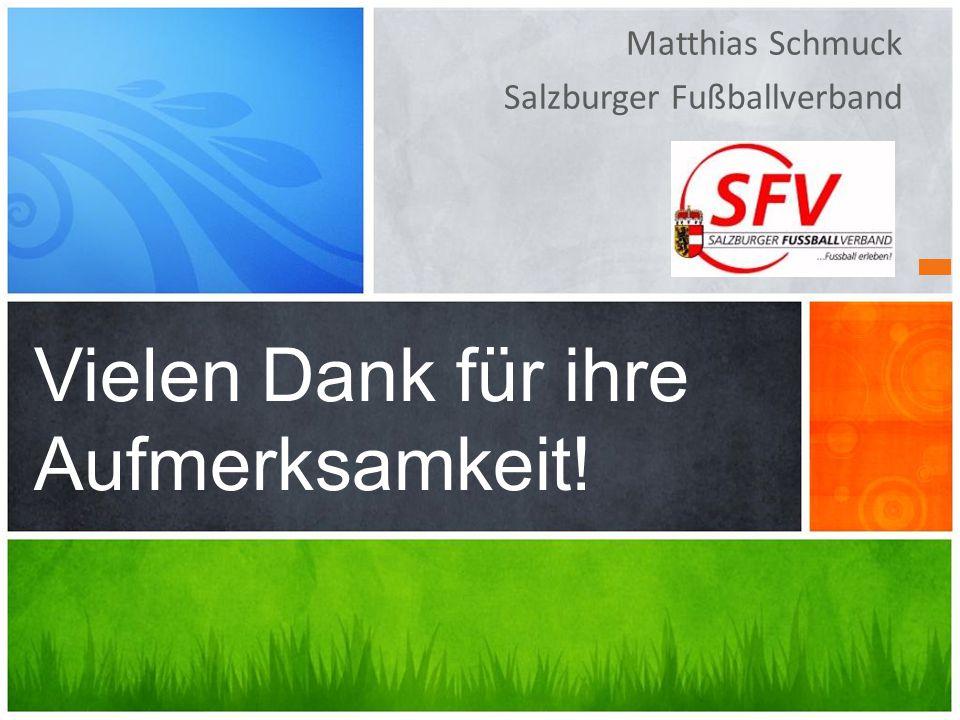 Matthias Schmuck Salzburger Fußballverband Vielen Dank für ihre Aufmerksamkeit!