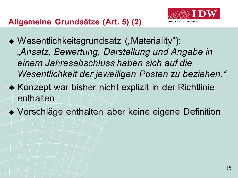 """16 Allgemeine Grundsätze (Art. 5) (2)  Wesentlichkeitsgrundsatz (""""Materiality""""): """"Ansatz, Bewertung, Darstellung und Angabe in einem Jahresabschluss"""