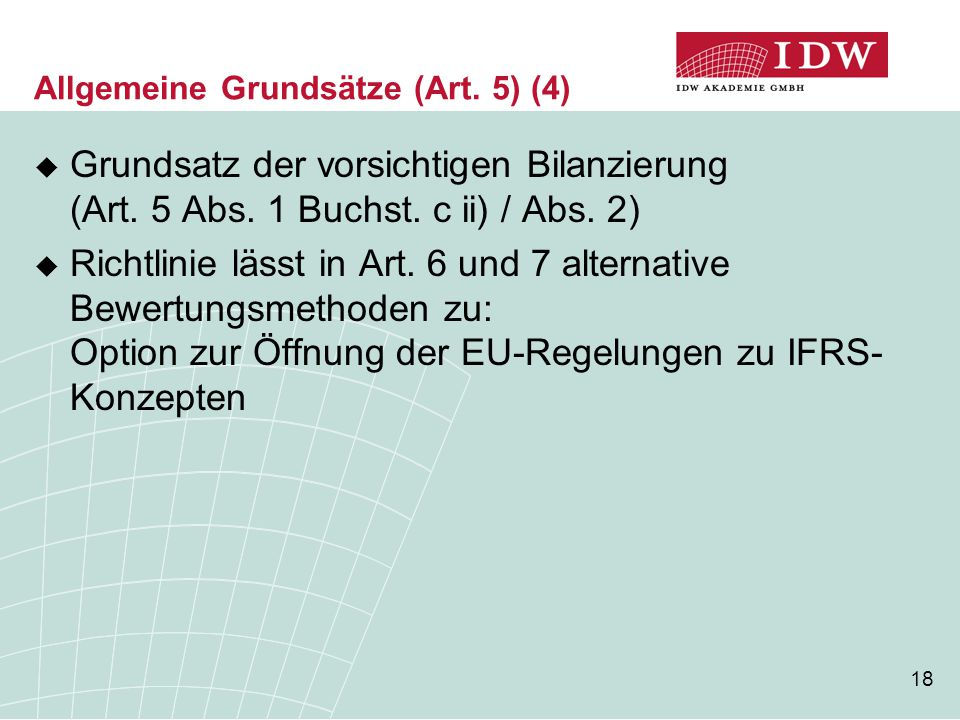 18 Allgemeine Grundsätze (Art. 5) (4)  Grundsatz der vorsichtigen Bilanzierung (Art. 5 Abs. 1 Buchst. c ii) / Abs. 2)  Richtlinie lässt in Art. 6 un