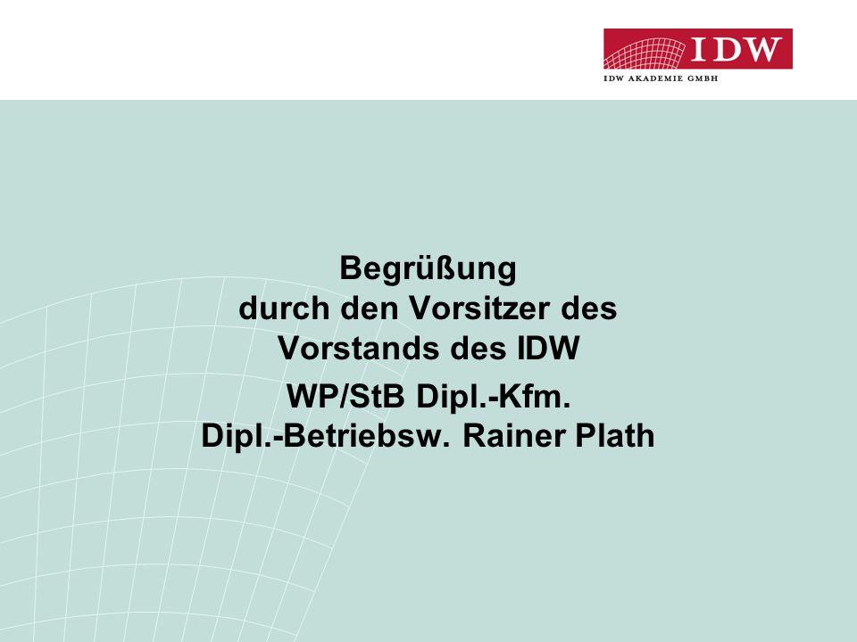 Begrüßung durch den Vorsitzer des Vorstands des IDW WP/StB Dipl.-Kfm. Dipl.-Betriebsw. Rainer Plath
