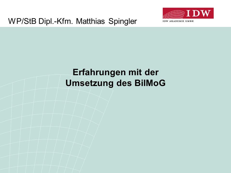 WP/StB Dipl.-Kfm. Matthias Spingler Erfahrungen mit der Umsetzung des BilMoG