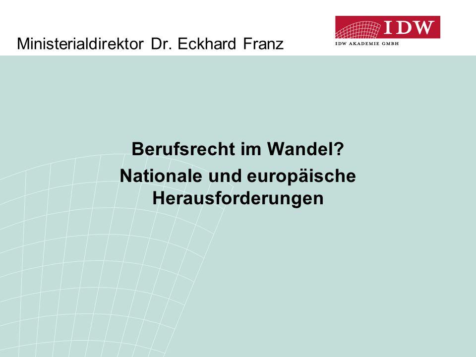 Ministerialdirektor Dr. Eckhard Franz Berufsrecht im Wandel? Nationale und europäische Herausforderungen