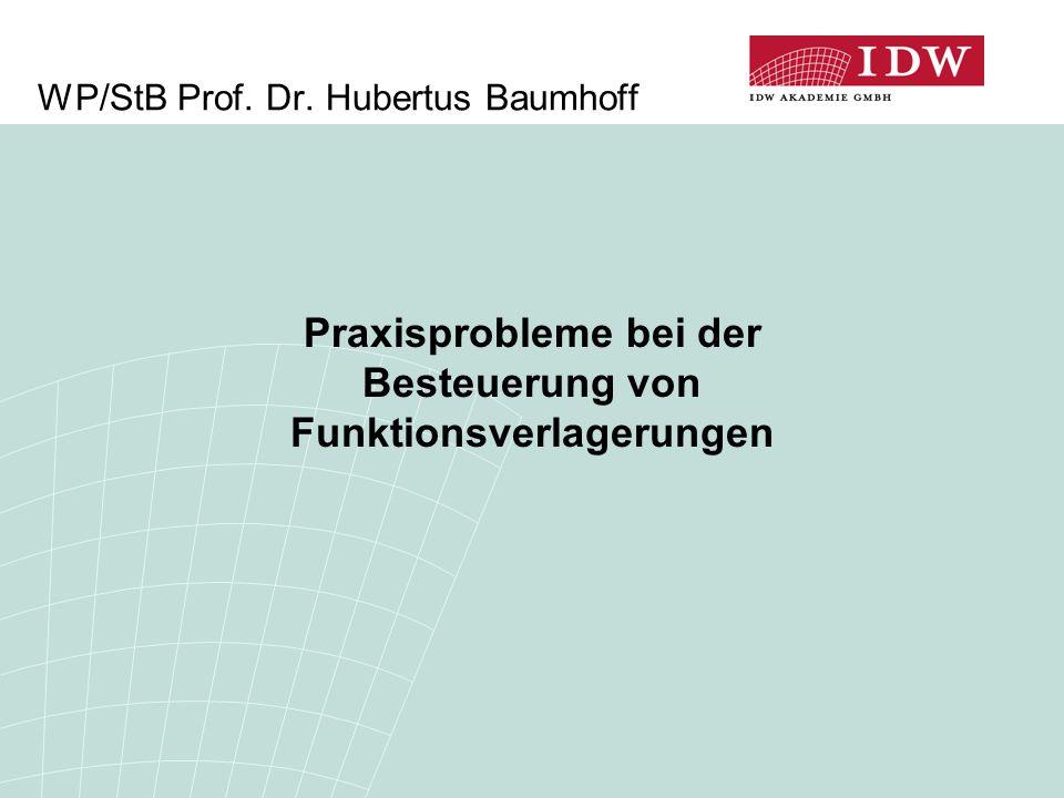 WP/StB Prof. Dr. Hubertus Baumhoff Praxisprobleme bei der Besteuerung von Funktionsverlagerungen