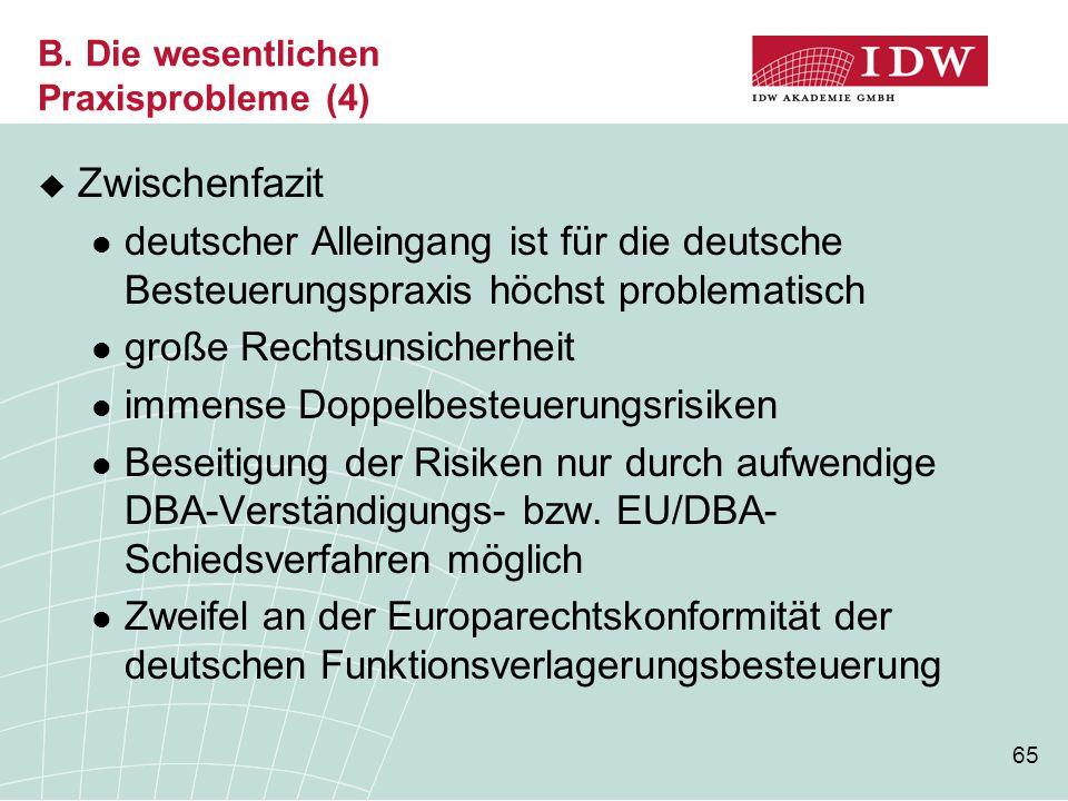 65 B. Die wesentlichen Praxisprobleme (4)  Zwischenfazit deutscher Alleingang ist für die deutsche Besteuerungspraxis höchst problematisch große Rech