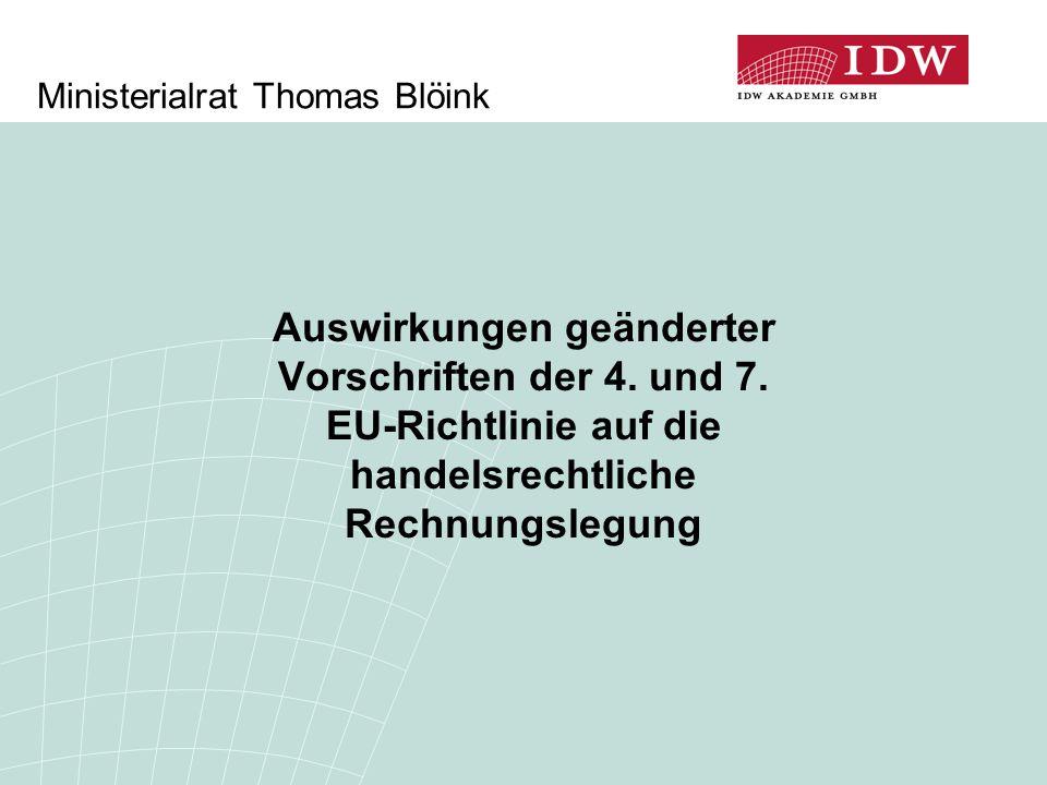 Ministerialrat Thomas Blöink Auswirkungen geänderter Vorschriften der 4. und 7. EU-Richtlinie auf die handelsrechtliche Rechnungslegung