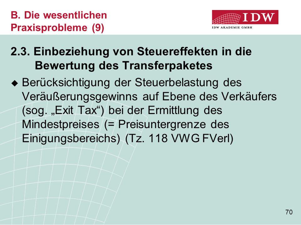 70 B. Die wesentlichen Praxisprobleme (9) 2.3. Einbeziehung von Steuereffekten in die Bewertung des Transferpaketes  Berücksichtigung der Steuerbelas