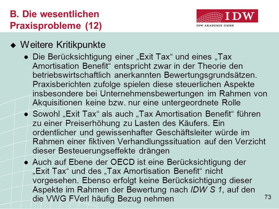 """73 B. Die wesentlichen Praxisprobleme (12)  Weitere Kritikpunkte Die Berücksichtigung einer """"Exit Tax"""" und eines """"Tax Amortisation Benefit"""" entsprich"""