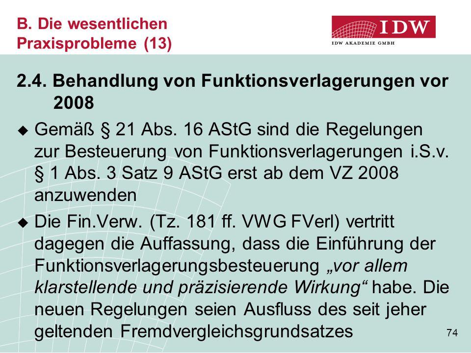 74 B. Die wesentlichen Praxisprobleme (13) 2.4. Behandlung von Funktionsverlagerungen vor 2008  Gemäß § 21 Abs. 16 AStG sind die Regelungen zur Beste