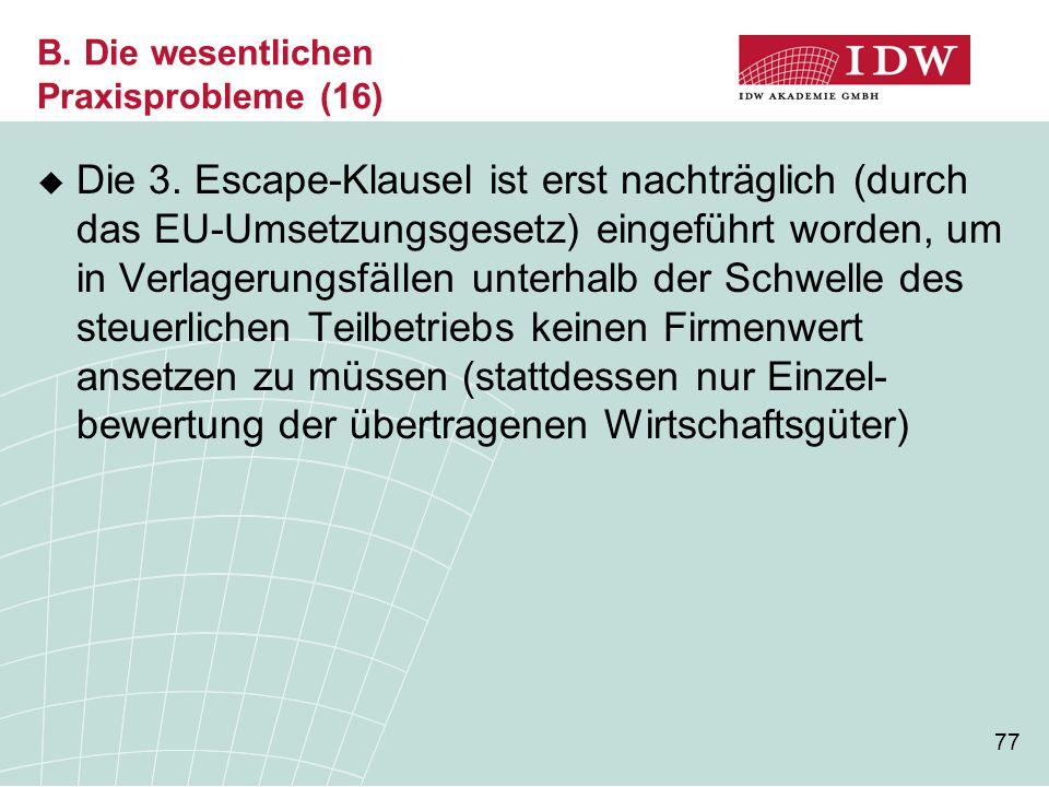 77 B. Die wesentlichen Praxisprobleme (16)  Die 3. Escape-Klausel ist erst nachträglich (durch das EU-Umsetzungsgesetz) eingeführt worden, um in Verl