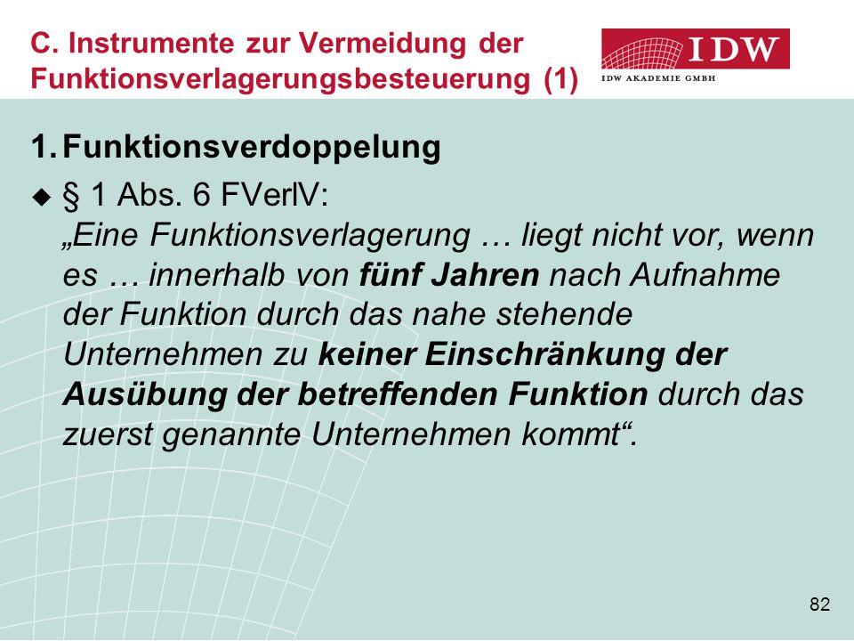 """82 C. Instrumente zur Vermeidung der Funktionsverlagerungsbesteuerung (1) 1.Funktionsverdoppelung  § 1 Abs. 6 FVerlV: """"Eine Funktionsverlagerung … li"""