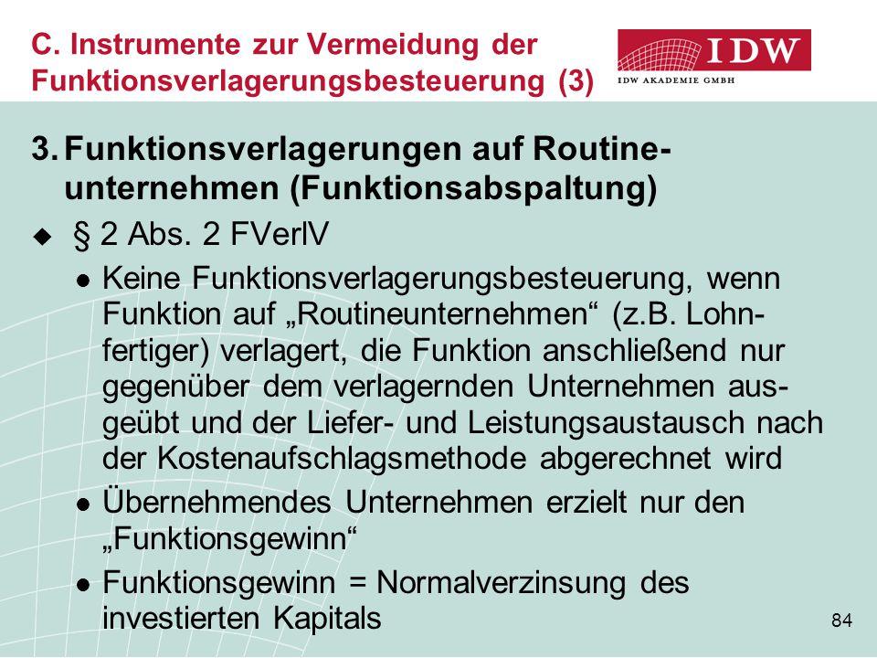 84 C. Instrumente zur Vermeidung der Funktionsverlagerungsbesteuerung (3) 3.Funktionsverlagerungen auf Routine- unternehmen (Funktionsabspaltung)  §