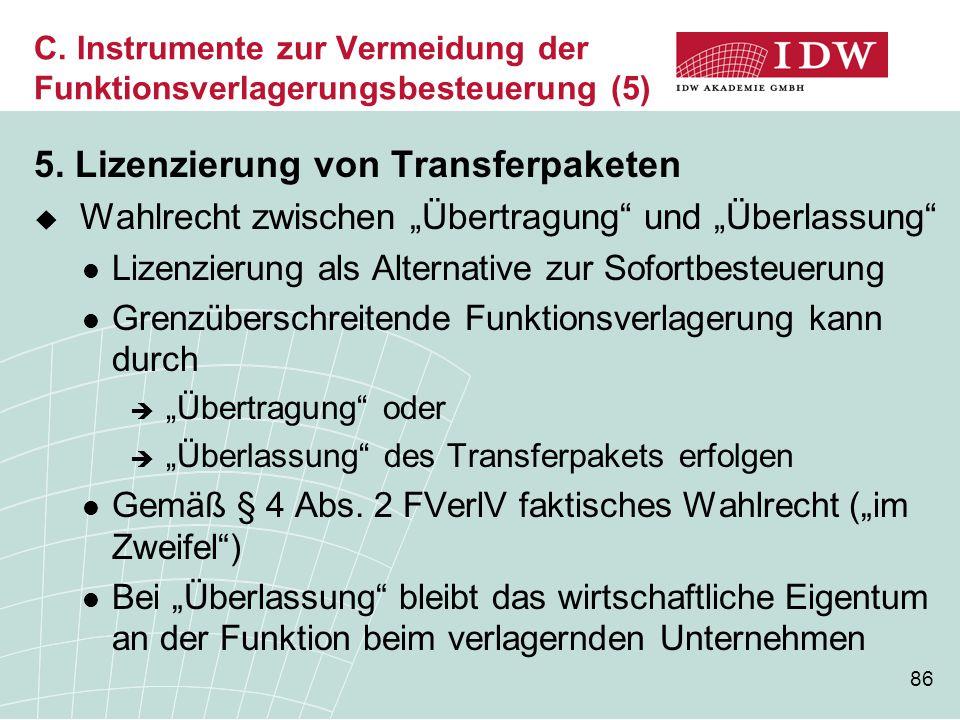 """86 C. Instrumente zur Vermeidung der Funktionsverlagerungsbesteuerung (5) 5. Lizenzierung von Transferpaketen  Wahlrecht zwischen """"Übertragung"""" und """""""