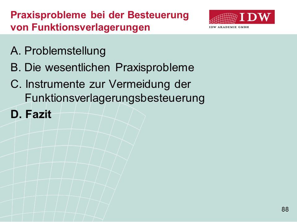 88 Praxisprobleme bei der Besteuerung von Funktionsverlagerungen A. Problemstellung B. Die wesentlichen Praxisprobleme C. Instrumente zur Vermeidung d