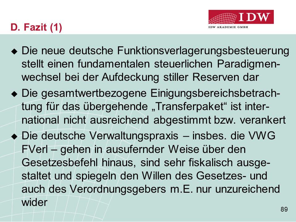 89 D. Fazit (1)  Die neue deutsche Funktionsverlagerungsbesteuerung stellt einen fundamentalen steuerlichen Paradigmen- wechsel bei der Aufdeckung st