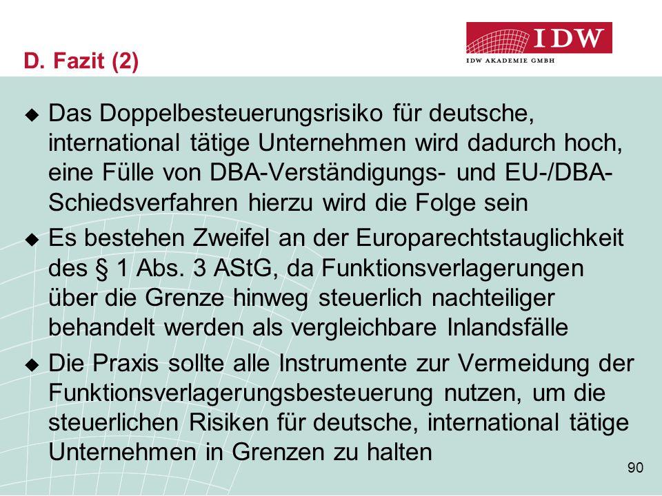 90 D. Fazit (2)  Das Doppelbesteuerungsrisiko für deutsche, international tätige Unternehmen wird dadurch hoch, eine Fülle von DBA-Verständigungs- un