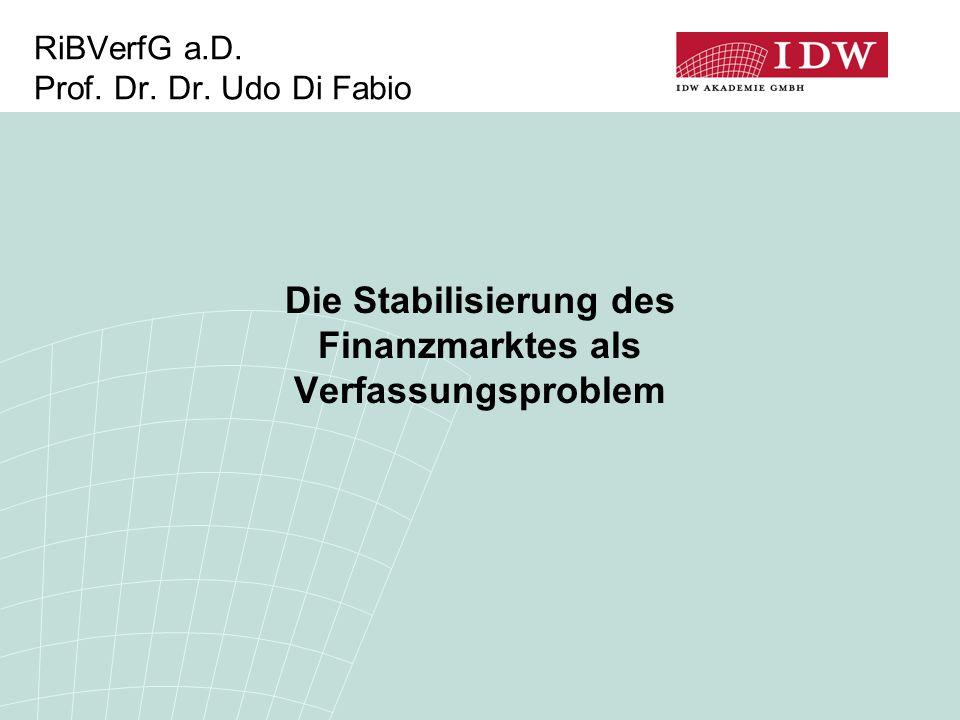 RiBVerfG a.D. Prof. Dr. Dr. Udo Di Fabio Die Stabilisierung des Finanzmarktes als Verfassungsproblem