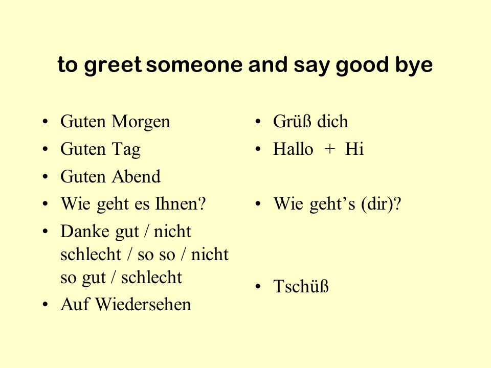 Was Sie wissen sollten: What you should know: Greetings / Good-Bye Introductions Numbers Days of the week Colours Alphabet / Pronunciation / reading G