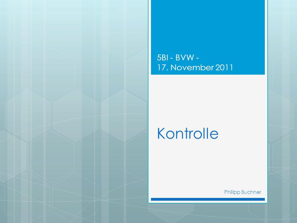 Kontrolle 5BI - BVW - 17. November 2011 Philipp Buchner