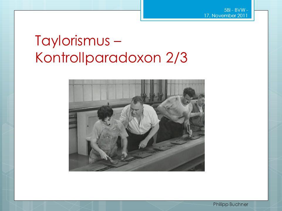 Taylorismus – Kontrollparadoxon 2/3 5BI - BVW - 17. November 2011 Philipp Buchner