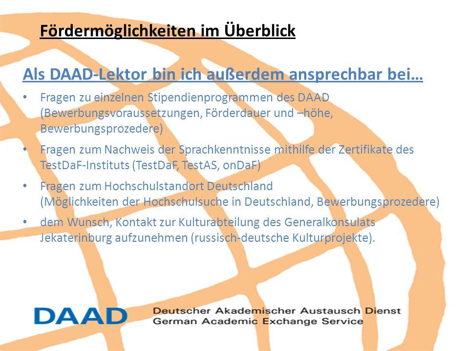 Fördermöglichkeiten im Überblick Als DAAD-Lektor bin ich außerdem ansprechbar bei… Fragen zu einzelnen Stipendienprogrammen des DAAD (Bewerbungsvoraus