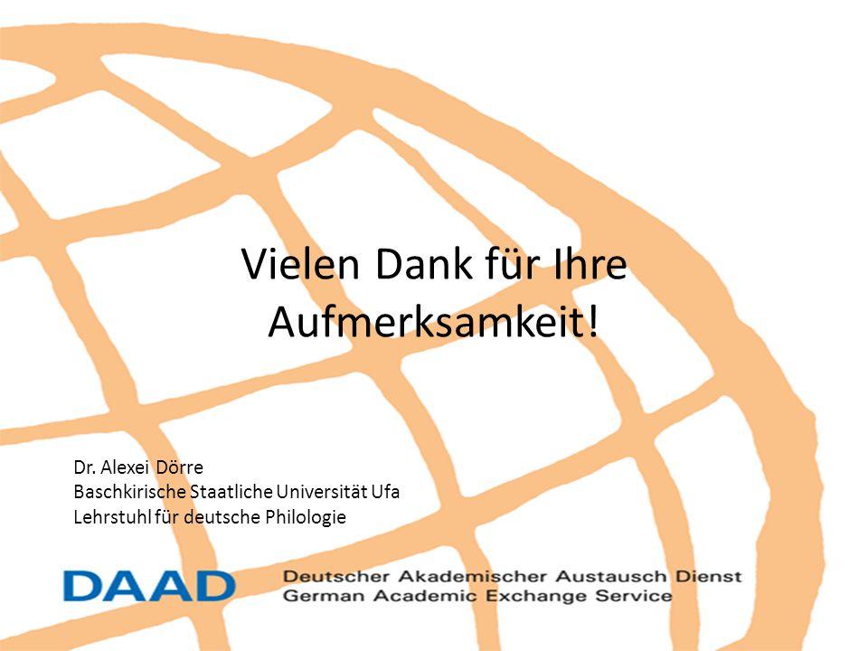 Vielen Dank für Ihre Aufmerksamkeit! Dr. Alexei Dörre Baschkirische Staatliche Universität Ufa Lehrstuhl für deutsche Philologie