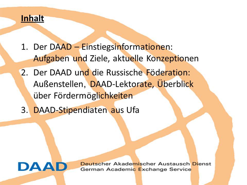 Inhalt 1.Der DAAD – Einstiegsinformationen: Aufgaben und Ziele, aktuelle Konzeptionen 2.Der DAAD und die Russische Föderation: Außenstellen, DAAD-Lekt