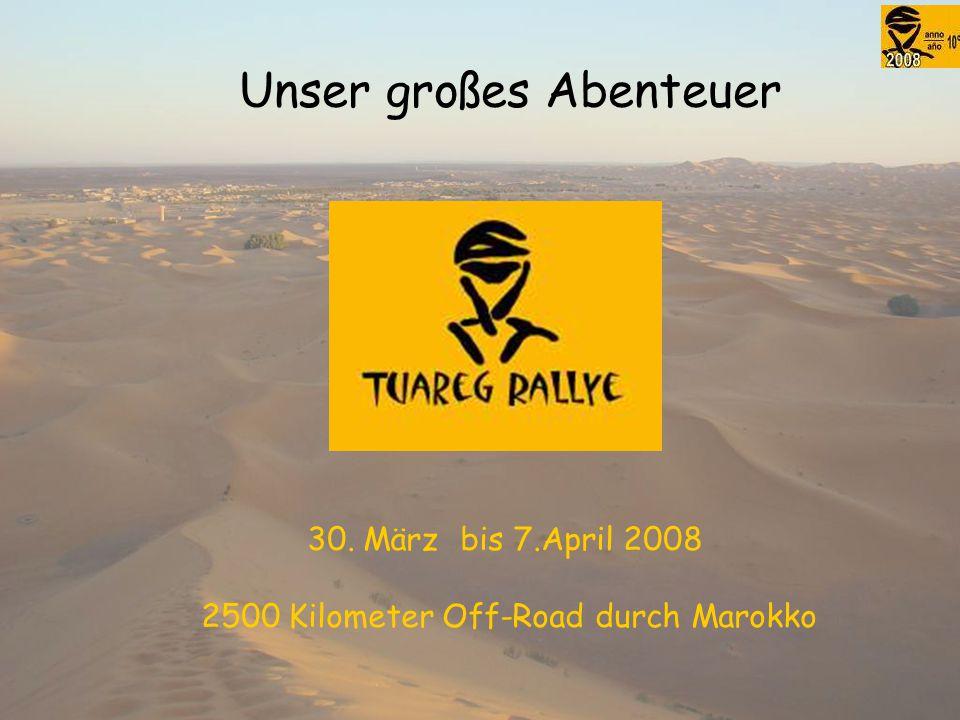 Unser großes Abenteuer 30. März bis 7.April 2008 2500 Kilometer Off-Road durch Marokko