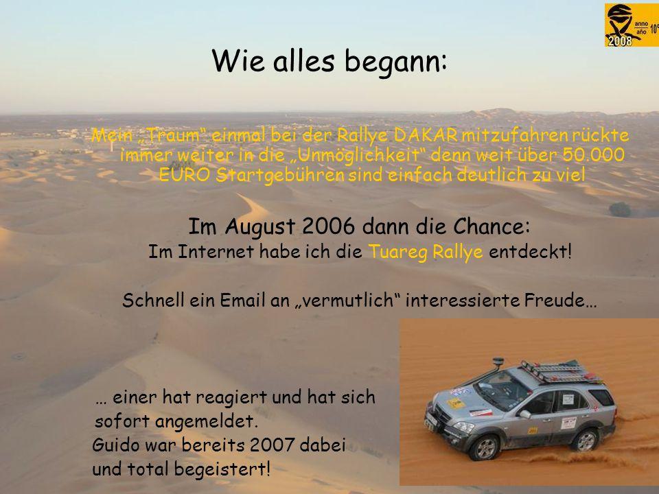 """Wie alles begann: Mein """"Traum einmal bei der Rallye DAKAR mitzufahren rückte immer weiter in die """"Unmöglichkeit denn weit über 50.000 EURO Startgebühren sind einfach deutlich zu viel Im August 2006 dann die Chance: Im Internet habe ich die Tuareg Rallye entdeckt."""
