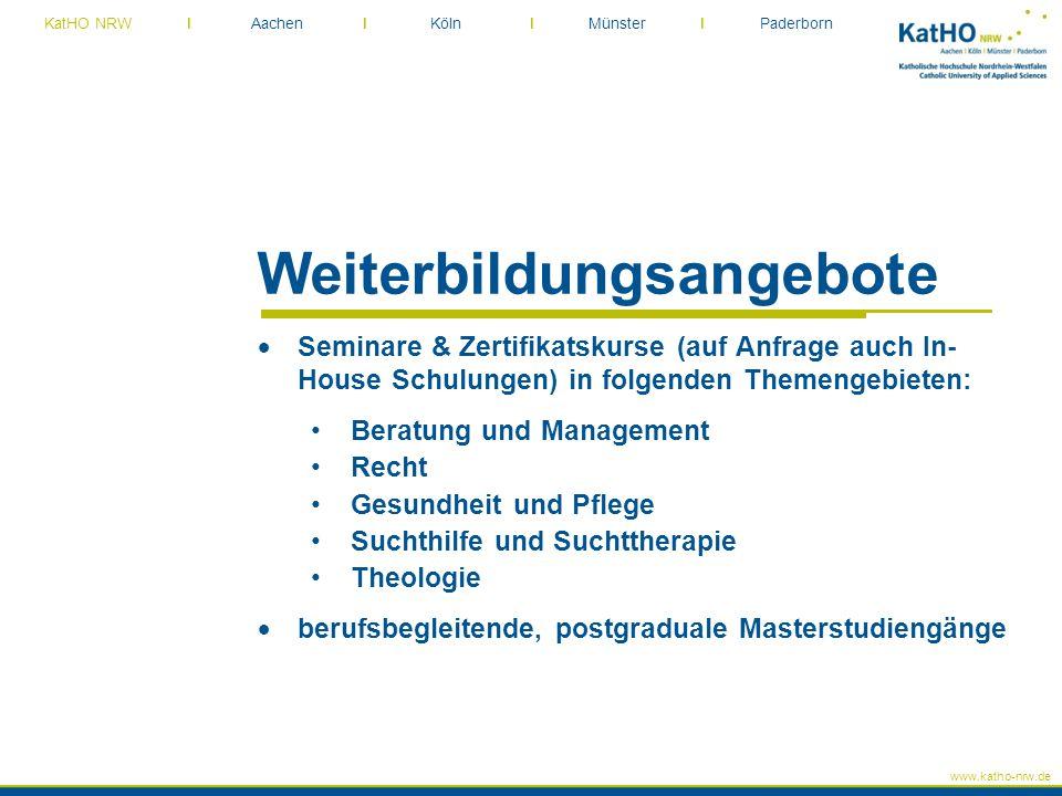www.katho-nrw.de KatHO NRW I Aachen I Köln I Münster I Paderborn Weiterbildungsangebote  Seminare & Zertifikatskurse (auf Anfrage auch In- House Schu