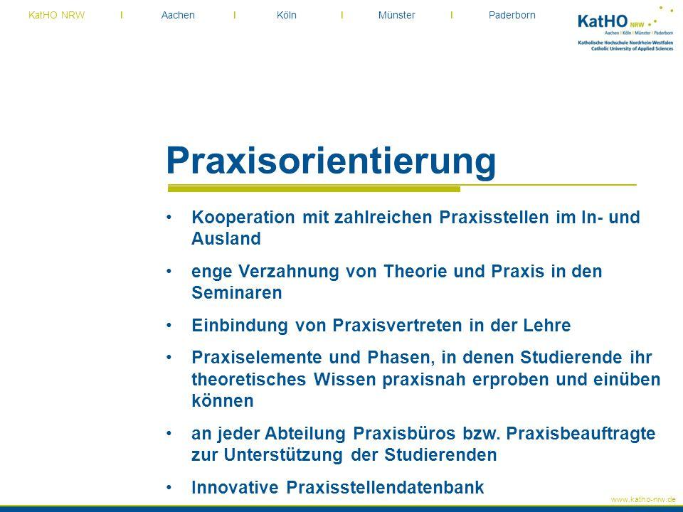www.katho-nrw.de KatHO NRW I Aachen I Köln I Münster I Paderborn Praxisorientierung Kooperation mit zahlreichen Praxisstellen im In- und Ausland enge