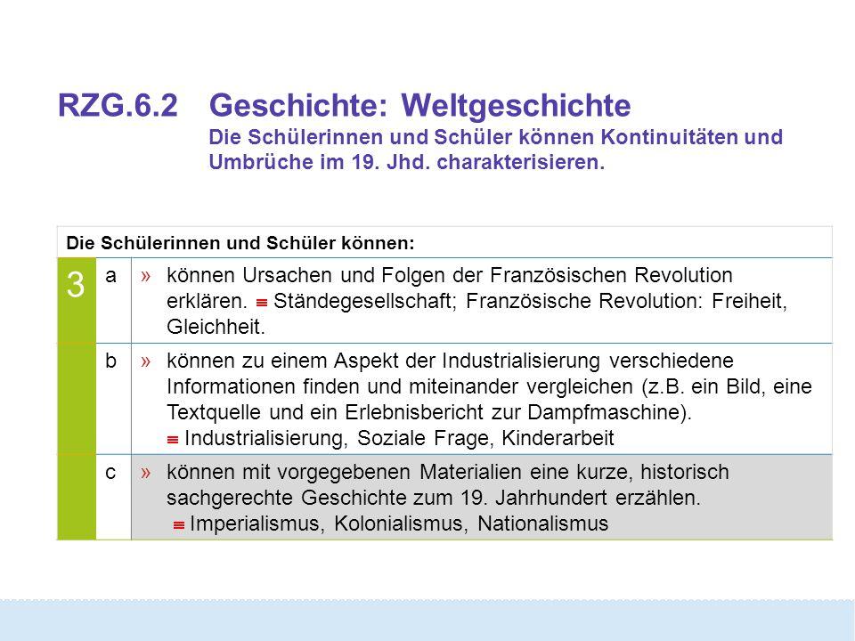 RZG.6.2Geschichte: Weltgeschichte Die Schülerinnen und Schüler können Kontinuitäten und Umbrüche im 19.