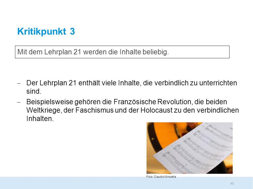 45 Kritikpunkt 3  Der Lehrplan 21 enthält viele Inhalte, die verbindlich zu unterrichten sind.
