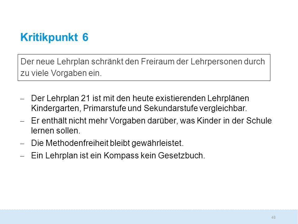 48 Kritikpunkt 6  Der Lehrplan 21 ist mit den heute existierenden Lehrplänen Kindergarten, Primarstufe und Sekundarstufe vergleichbar.