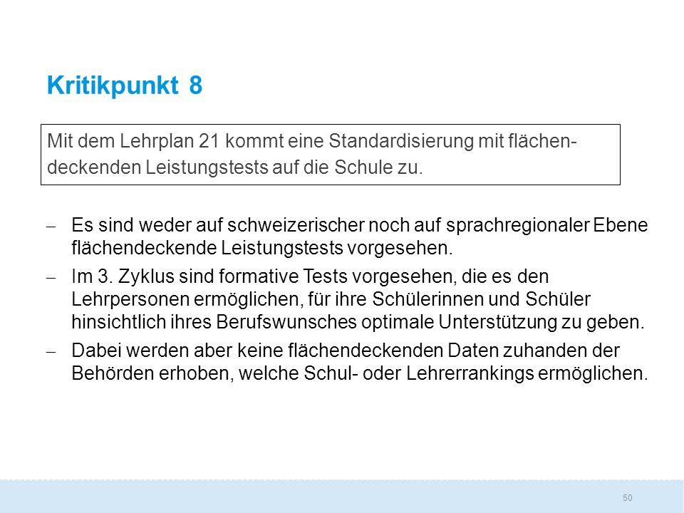 50 Kritikpunkt 8  Es sind weder auf schweizerischer noch auf sprachregionaler Ebene flächendeckende Leistungstests vorgesehen.